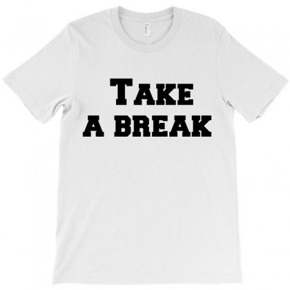 Take A Break T-shirt Designed By Perfect Designers