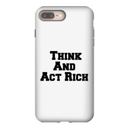Think And Act Rich Iphone 8 Plus Case Designed By Perfect Designers