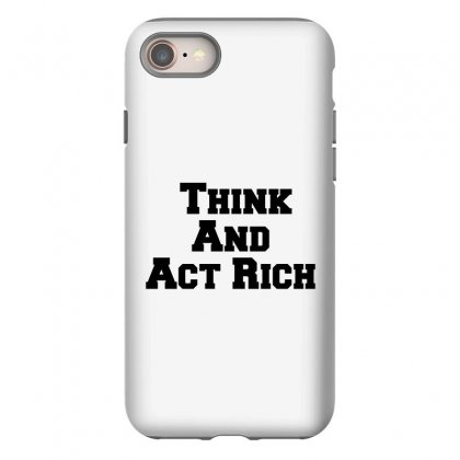 Think And Act Rich Iphone 8 Case Designed By Perfect Designers