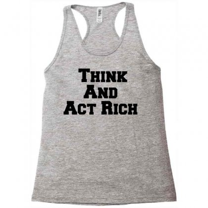 Think And Act Rich Racerback Tank Designed By Perfect Designers
