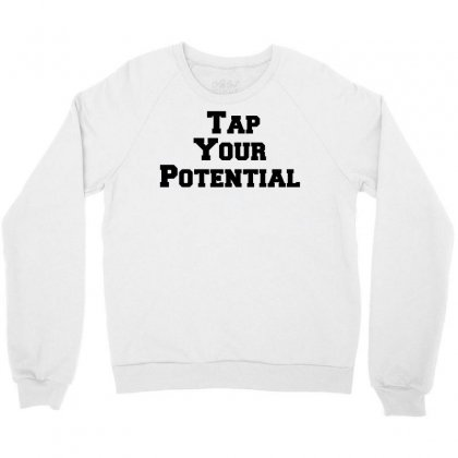 Tap Your Potential Crewneck Sweatshirt Designed By Perfect Designers