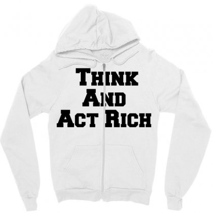Think And Act Rich Zipper Hoodie Designed By Perfect Designers
