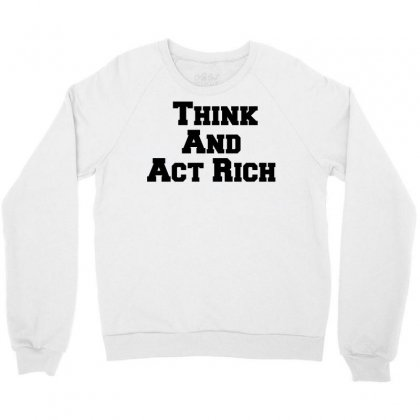 Think And Act Rich Crewneck Sweatshirt Designed By Perfect Designers