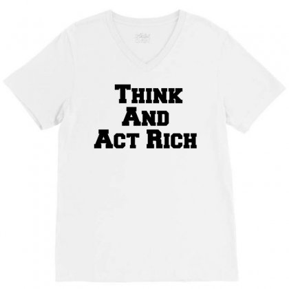 Think And Act Rich V-neck Tee Designed By Perfect Designers