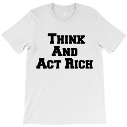 Think And Act Rich T-shirt Designed By Perfect Designers