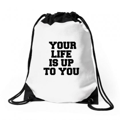 Your Life Is Up To You Drawstring Bags Designed By Perfect Designers