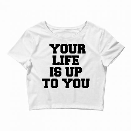 Your Life Is Up To You Crop Top Designed By Perfect Designers