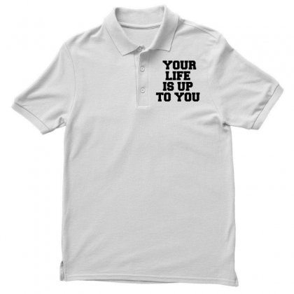 Your Life Is Up To You Polo Shirt Designed By Perfect Designers