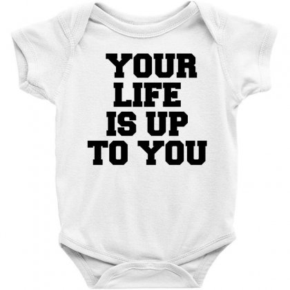 Your Life Is Up To You Baby Bodysuit Designed By Perfect Designers
