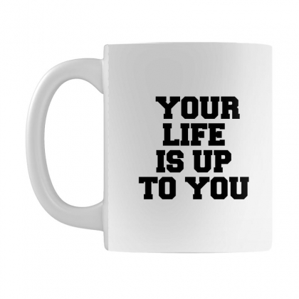 Your Life Is Up To You Mug Designed By Perfect Designers