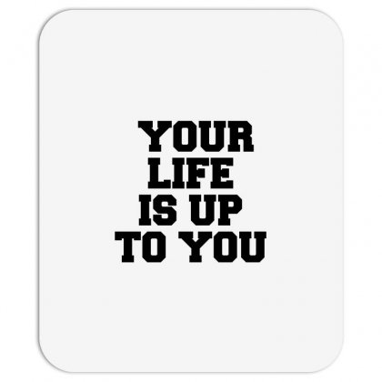 Your Life Is Up To You Mousepad Designed By Perfect Designers
