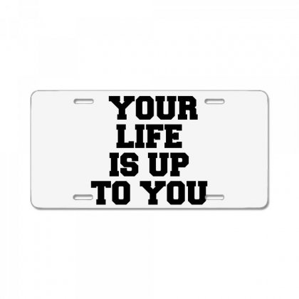 Your Life Is Up To You License Plate Designed By Perfect Designers