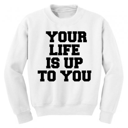 Your Life Is Up To You Youth Sweatshirt Designed By Perfect Designers