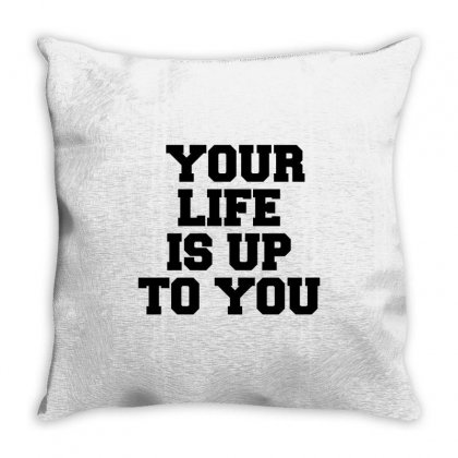 Your Life Is Up To You Throw Pillow Designed By Perfect Designers