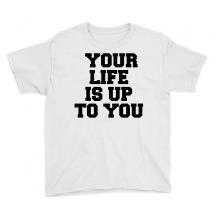 Your Life Is Up To You Youth Tee Designed By Perfect Designers