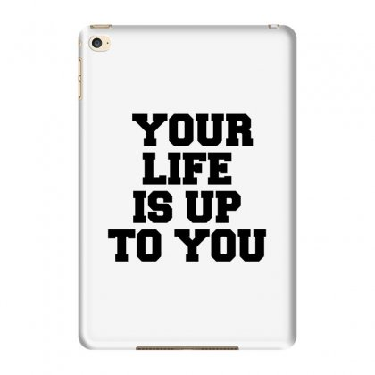 Your Life Is Up To You Ipad Mini 4 Case Designed By Perfect Designers