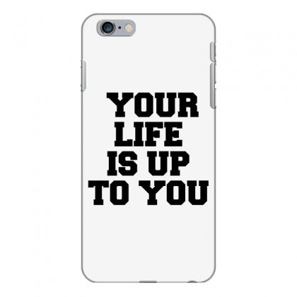 Your Life Is Up To You Iphone 6 Plus/6s Plus Case Designed By Perfect Designers