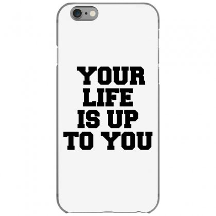 Your Life Is Up To You Iphone 6/6s Case Designed By Perfect Designers