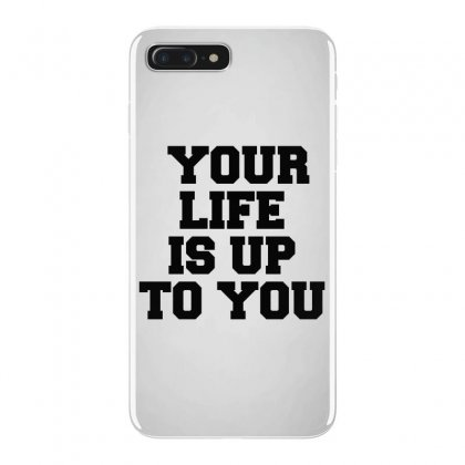 Your Life Is Up To You Iphone 7 Plus Case Designed By Perfect Designers