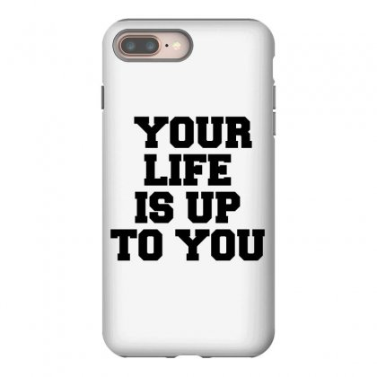 Your Life Is Up To You Iphone 8 Plus Case Designed By Perfect Designers