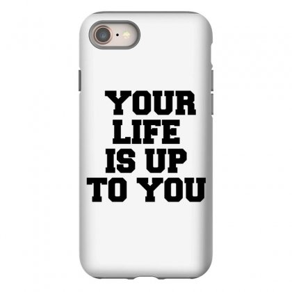 Your Life Is Up To You Iphone 8 Case Designed By Perfect Designers