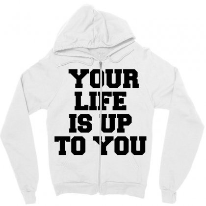 Your Life Is Up To You Zipper Hoodie Designed By Perfect Designers