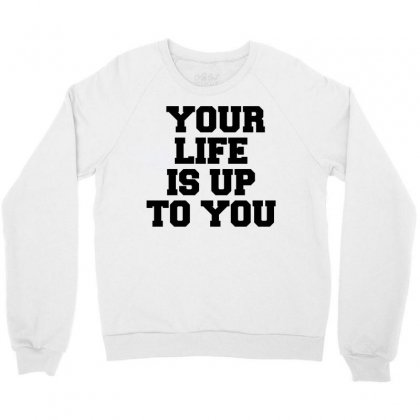 Your Life Is Up To You Crewneck Sweatshirt Designed By Perfect Designers