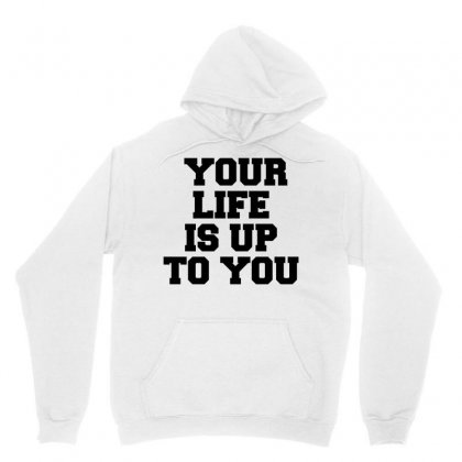 Your Life Is Up To You Unisex Hoodie Designed By Perfect Designers