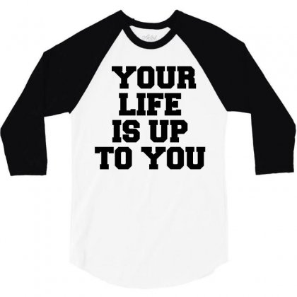 Your Life Is Up To You 3/4 Sleeve Shirt Designed By Perfect Designers