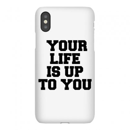 Your Life Is Up To You Iphonex Case Designed By Perfect Designers