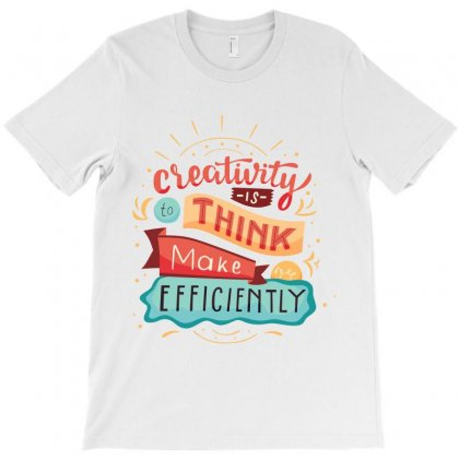 Creativity Is Think Make Efficient T-shirt Designed By Tudtoojung