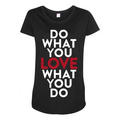 Do What You Love What You Do Maternity Scoop Neck T-shirt Designed By Broliant