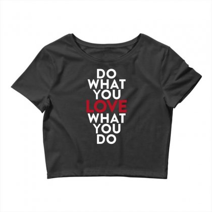 Do What You Love What You Do Crop Top Designed By Broliant