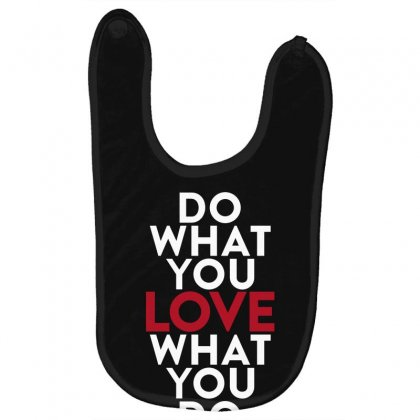 Do What You Love What You Do Baby Bibs Designed By Broliant