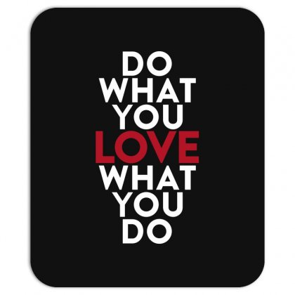 Do What You Love What You Do Mousepad Designed By Broliant