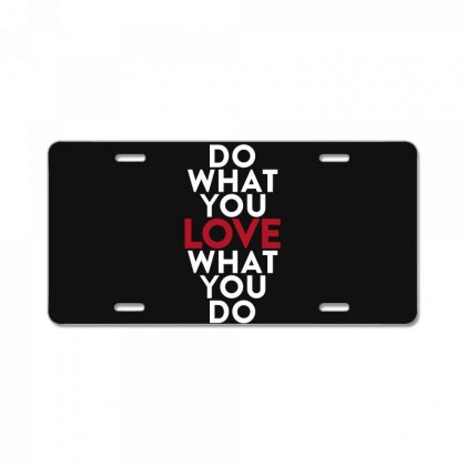 Do What You Love What You Do License Plate Designed By Broliant