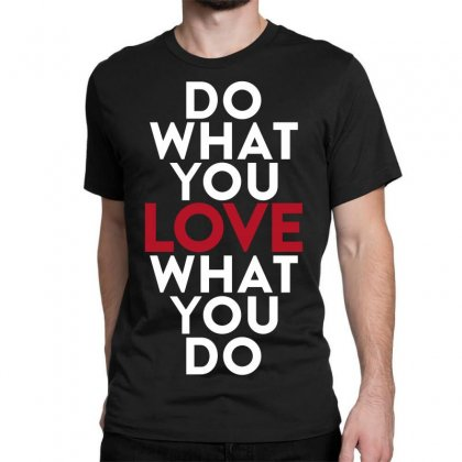 Do What You Love What You Do Classic T-shirt Designed By Broliant