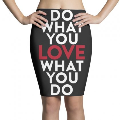 Do What You Love What You Do Pencil Skirts Designed By Broliant
