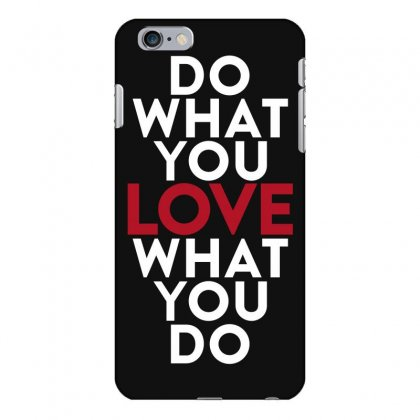Do What You Love What You Do Iphone 6 Plus/6s Plus Case Designed By Broliant