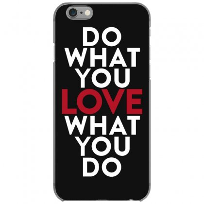 Do What You Love What You Do Iphone 6/6s Case Designed By Broliant