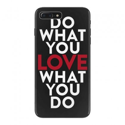 Do What You Love What You Do Iphone 7 Plus Case Designed By Broliant