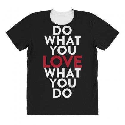 Do What You Love What You Do All Over Women's T-shirt Designed By Broliant