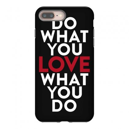 Do What You Love What You Do Iphone 8 Plus Case Designed By Broliant