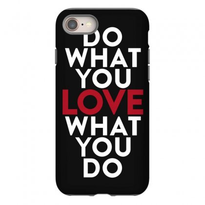 Do What You Love What You Do Iphone 8 Case Designed By Broliant