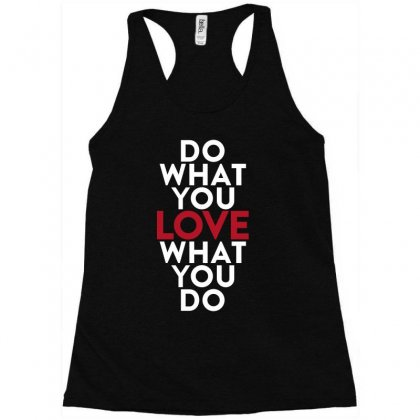 Do What You Love What You Do Racerback Tank Designed By Broliant
