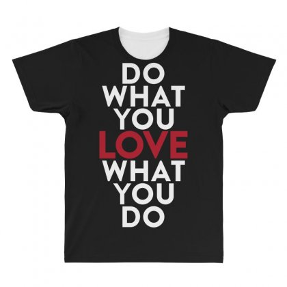 Do What You Love What You Do All Over Men's T-shirt Designed By Broliant