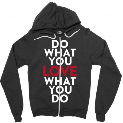 Do What You Love What You Do Zipper Hoodie Designed By Broliant