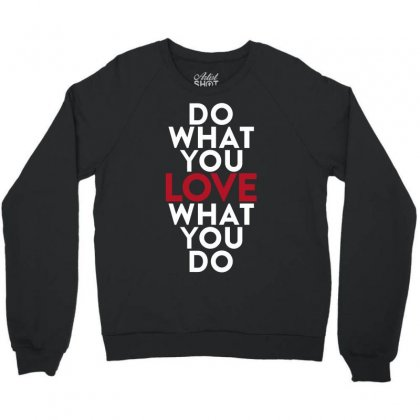 Do What You Love What You Do Crewneck Sweatshirt Designed By Broliant