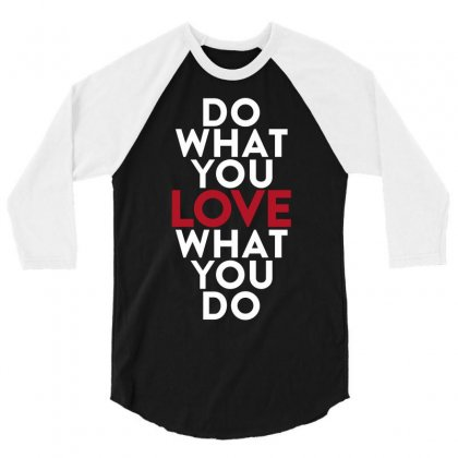 Do What You Love What You Do 3/4 Sleeve Shirt Designed By Broliant