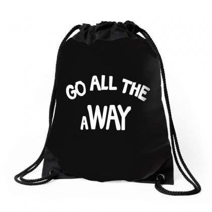 Go All The Way Away Drawstring Bags Designed By Broliant